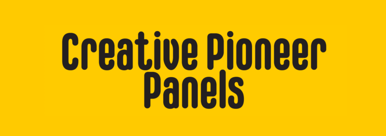 Creative Pioneer Panel